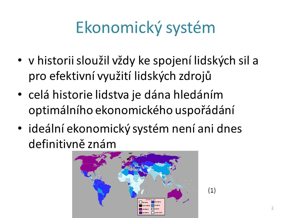 Ekonomický systém v historii sloužil vždy ke spojení lidských sil a pro efektivní využití lidských zdrojů celá historie lidstva je dána hledáním optim