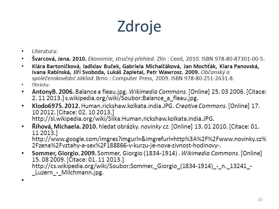 Zdroje Literatura: Švarcová, Jena. 2010. Ekonomie, stručný přehled.