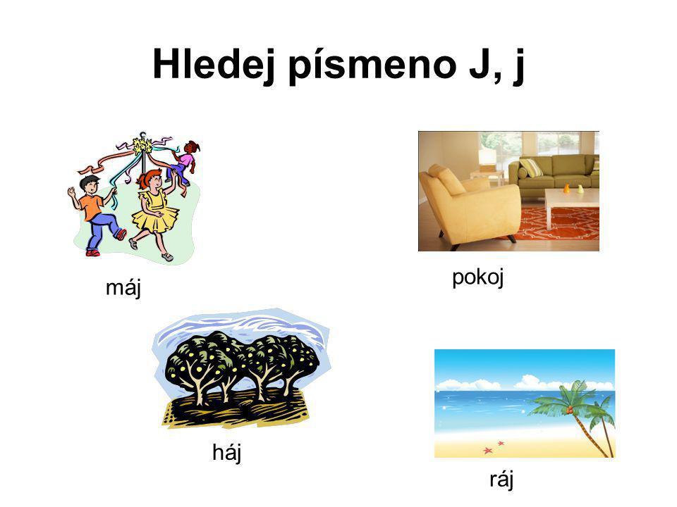 Hledej písmeno J, j máj pokoj háj ráj