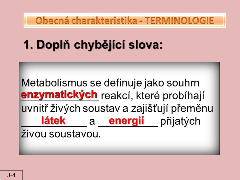 Metabolismus se definuje jako souhrn _____________ reakcí, které probíhají uvnitř živých soustav a zajišťují přeměnu ___________ a __________ přijatýc