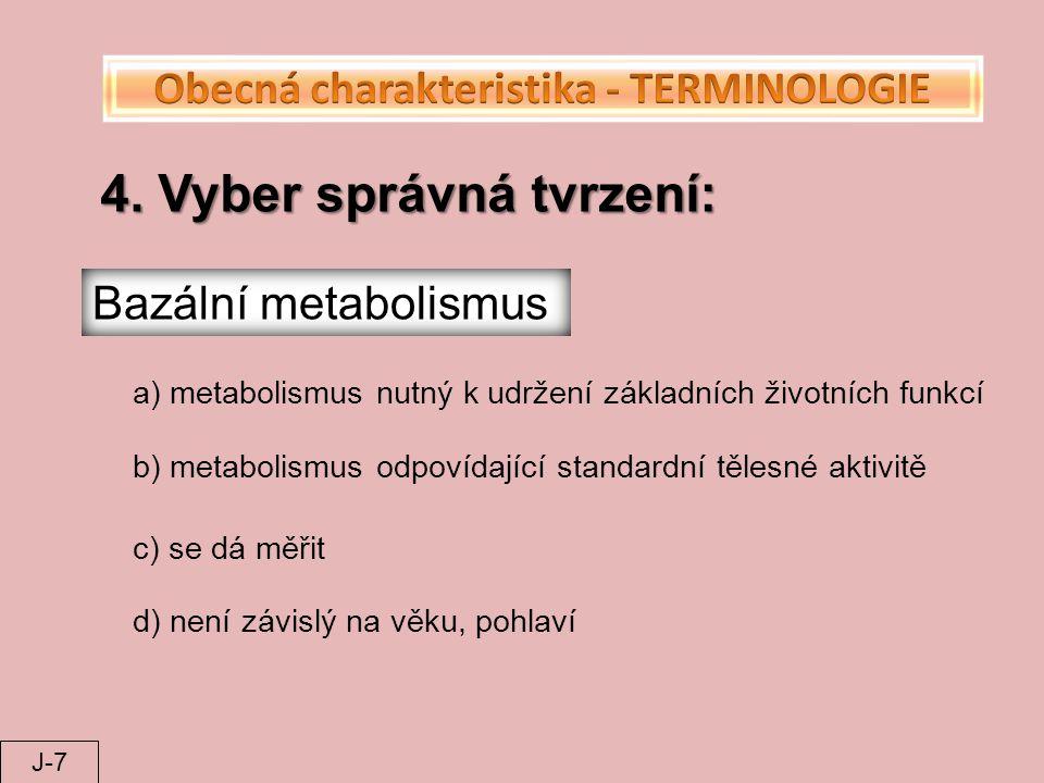 4. Vyber správná tvrzení: Bazální metabolismus a) metabolismus nutný k udržení základních životních funkcí b) metabolismus odpovídající standardní těl