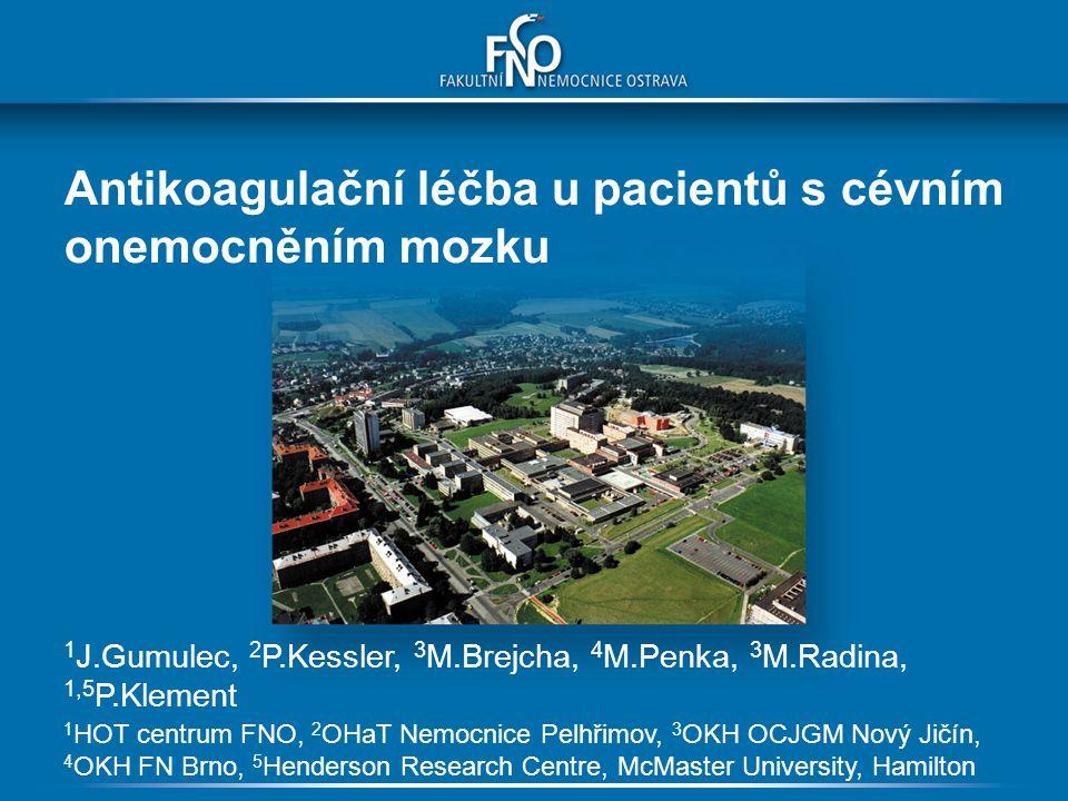 Antikoagulační léčba u pacientů s cévním onemocněním mozku 1 J.Gumulec, 2 P.Kessler, 3 M.Brejcha, 4 M.Penka, 3 M.Radina, 1,5 P.Klement 1 HOT centrum F