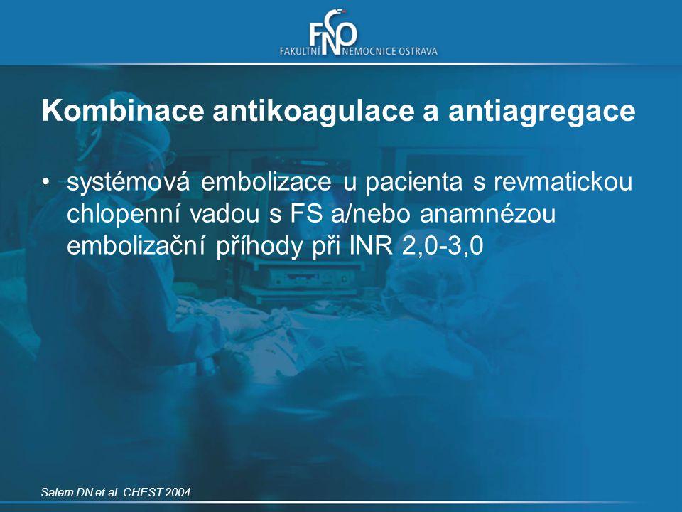 systémová embolizace u pacienta s revmatickou chlopenní vadou s FS a/nebo anamnézou embolizační příhody při INR 2,0-3,0 Salem DN et al. CHEST 2004