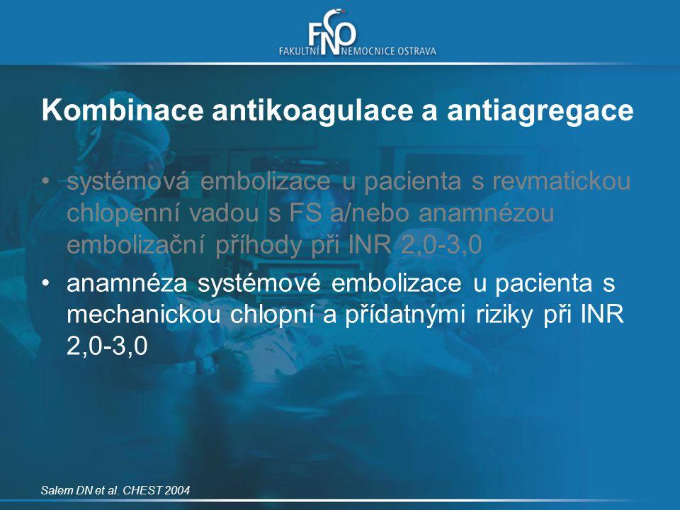 Kombinace antikoagulace a antiagregace systémová embolizace u pacienta s revmatickou chlopenní vadou s FS a/nebo anamnézou embolizační příhody při INR
