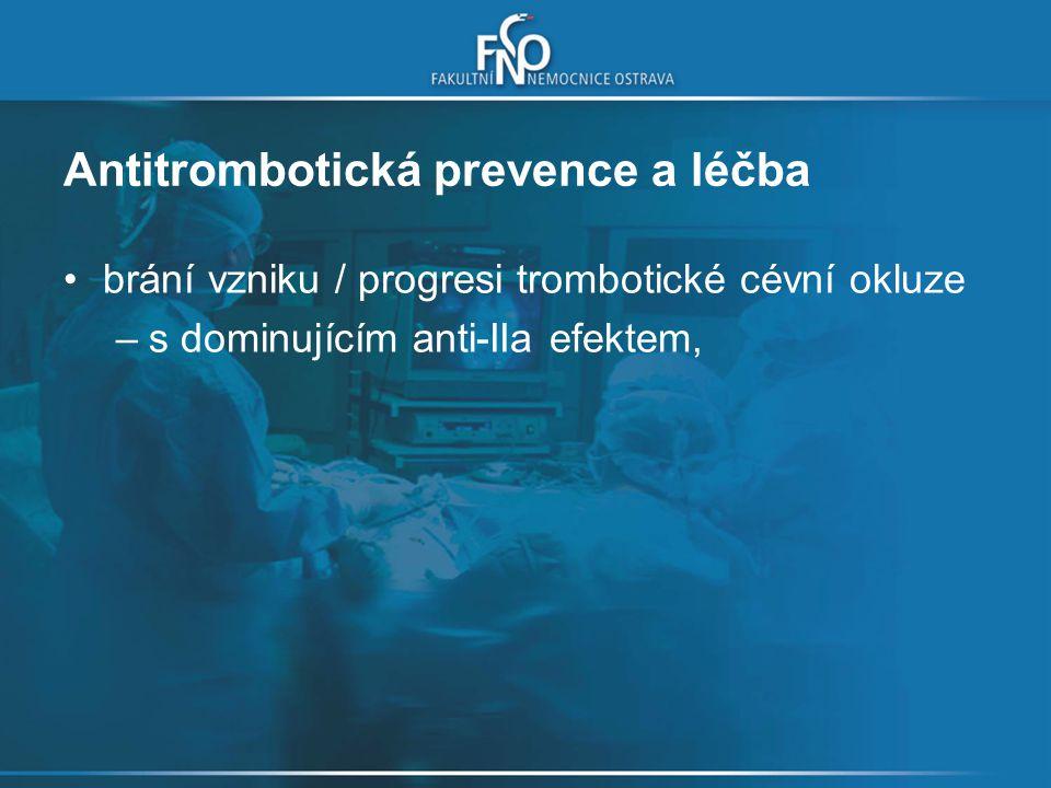 Antitrombotická prevence a léčba brání vzniku / progresi trombotické cévní okluze –s dominujícím anti-IIa efektem, –s dominantním anti-Xa účinkem,