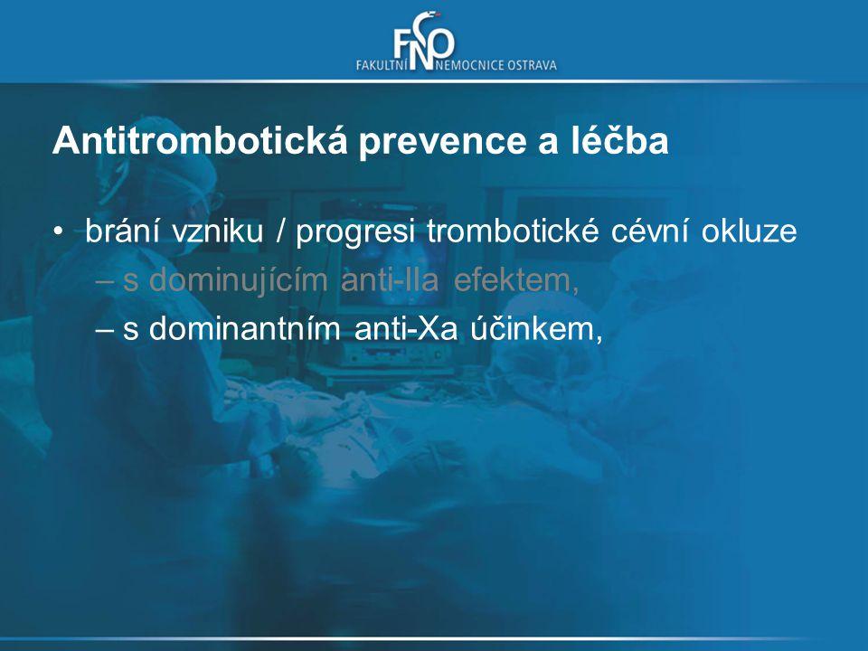 Antitrombotická prevence a léčba brání vzniku / progresi trombotické cévní okluze –s dominantním anti-IIa efektem, –s dominantním anti-Xa účinkem, –antiagregační tlumící agregaci krevních destiček
