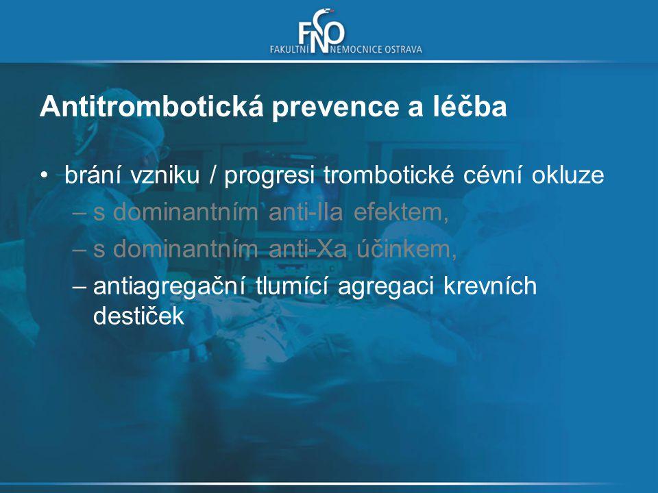 Antitrombotická prevence a léčba brání vzniku / progresi trombotické cévní okluze –s dominantním anti-IIa efektem, –s dominantním anti-Xa účinkem, –antiagregační, –trombolytická vedoucí k lýze trombu
