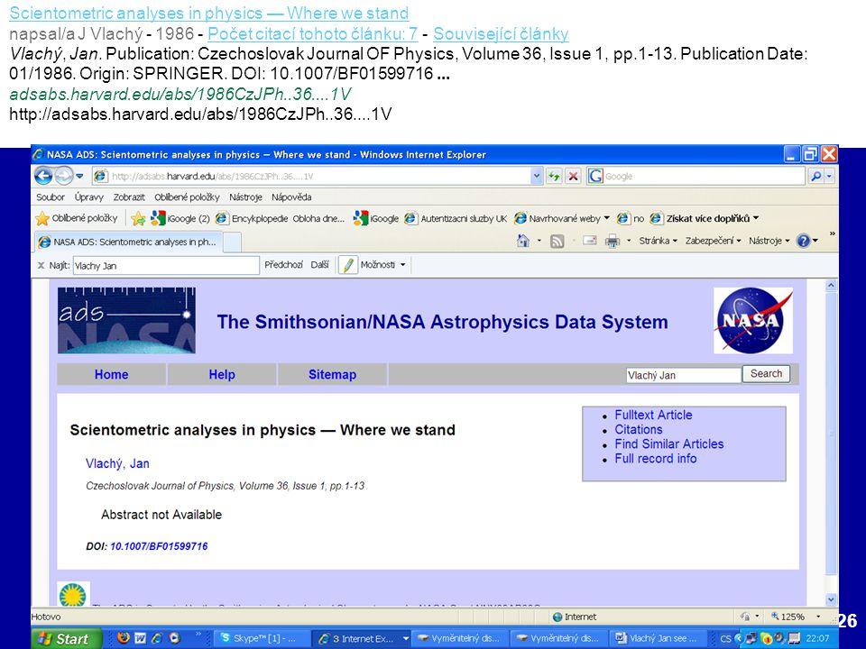 18.1.2011IKI 2011 (c) M. Špála 2011 26 Scientometric analyses in physics — Where we stand napsal/a J Vlachý - 1986 - Počet citací tohoto článku: 7 - S