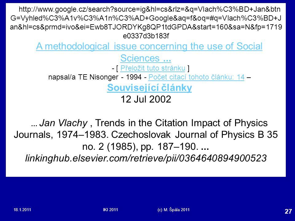18.1.2011IKI 2011 (c) M. Špála 2011 27 http://www.google.cz/search?source=ig&hl=cs&rlz=&q=Vlach%C3%BD+Jan&btn G=Vyhled%C3%A1v%C3%A1n%C3%AD+Google&aq=f
