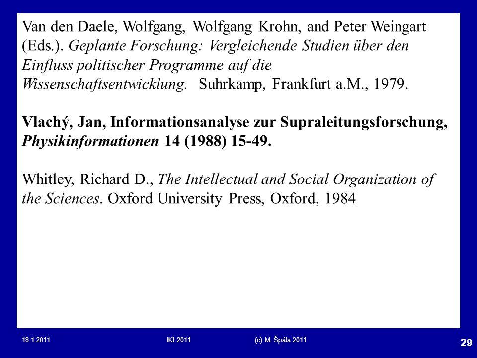 18.1.2011IKI 2011 (c) M. Špála 2011 29 Van den Daele, Wolfgang, Wolfgang Krohn, and Peter Weingart (Eds.). Geplante Forschung: Vergleichende Studien ü