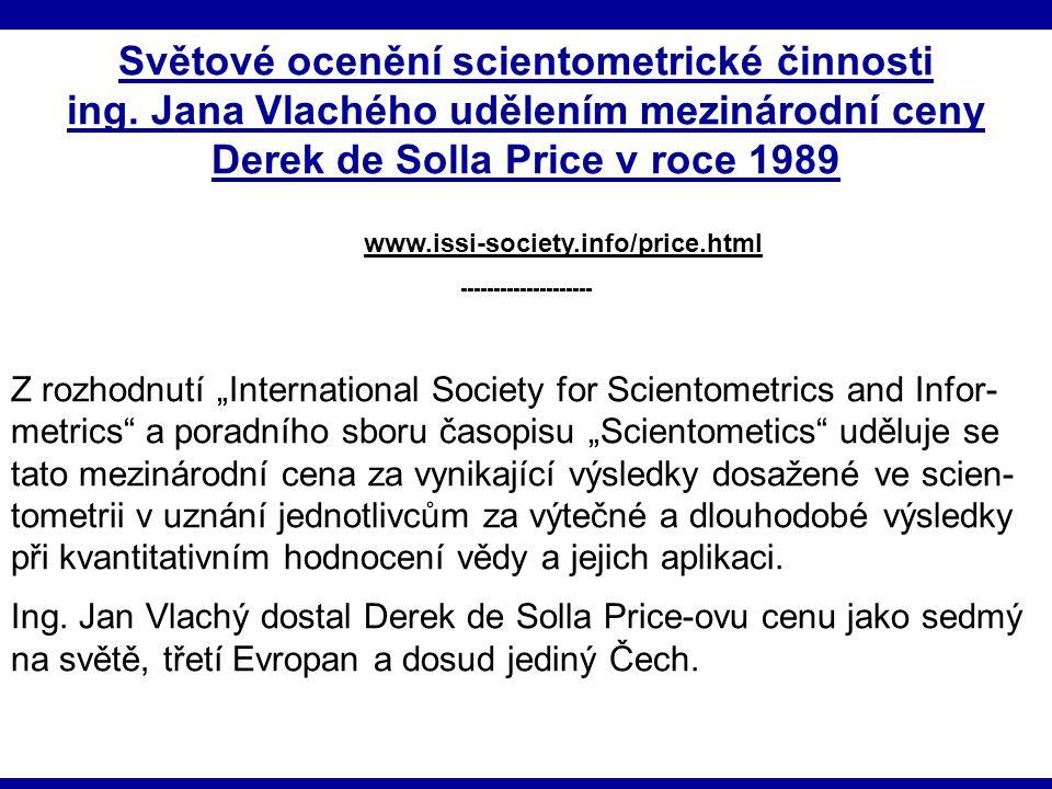 18.1.2011IKI 2011 (c) M. Špála 2011 34 Světové ocenění scientometrické činnosti ing. Jana Vlachého udělením mezinárodní ceny Derek de Solla Price v ro
