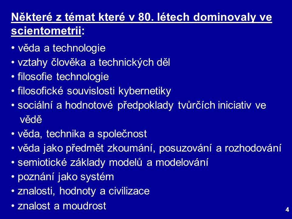 4 Některé z témat které v 80. létech dominovaly ve scientometrii: věda a technologie vztahy člověka a technických děl filosofie technologie filosofick