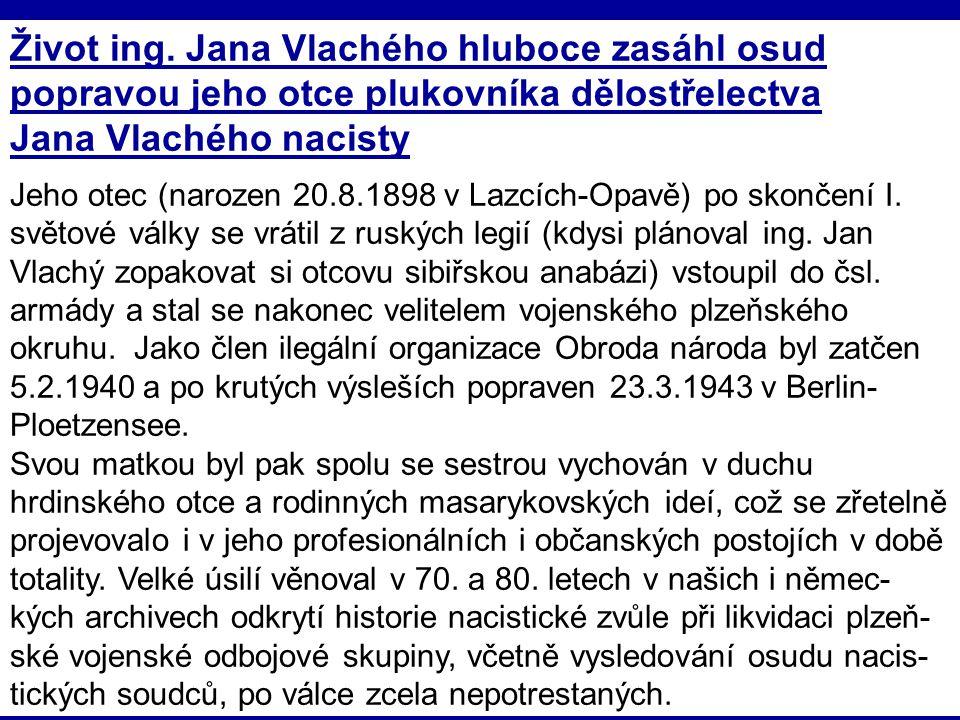 18.1.2011IKI 2011 (c) M. Špála 2011 40 Život ing. Jana Vlachého hluboce zasáhl osud popravou jeho otce plukovníka dělostřelectva Jana Vlachého nacisty