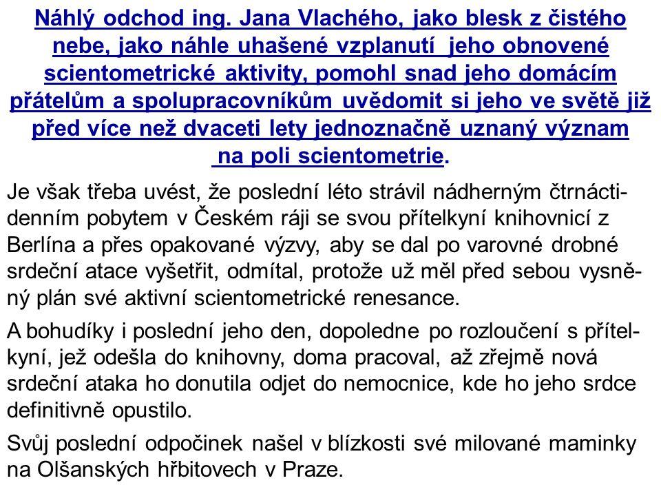 18.1.2011IKI 2011 (c) M. Špála 2011 42 Náhlý odchod ing. Jana Vlachého, jako blesk z čistého nebe, jako náhle uhašené vzplanutí jeho obnovené scientom