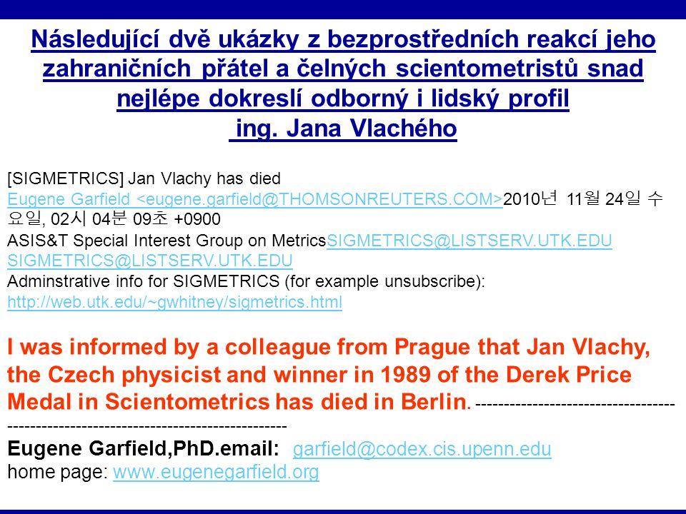 18.1.2011IKI 2011 (c) M. Špála 2011 43 [SIGMETRICS] Jan Vlachy has died Eugene Garfield Eugene Garfield 2010 년 11 월 24 일 수 요일, 02 시 04 분 09 초 +0900 AS