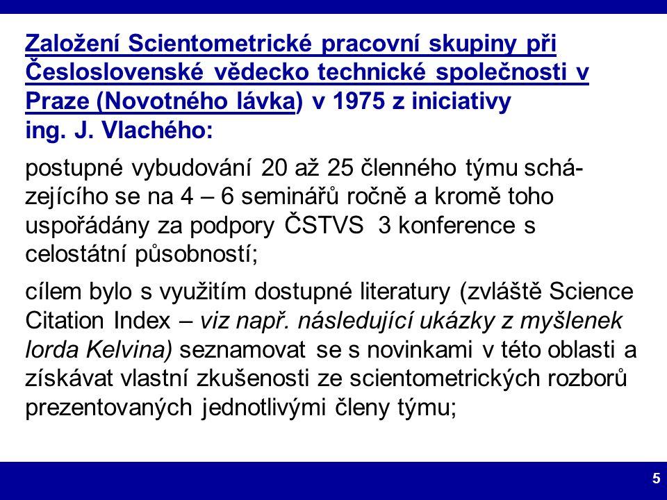 5 Založení Scientometrické pracovní skupiny při Česloslovenské vědecko technické společnosti v Praze (Novotného lávka) v 1975 z iniciativy ing. J. Vla