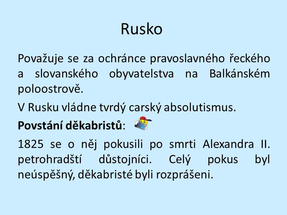Rusko Považuje se za ochránce pravoslavného řeckého a slovanského obyvatelstva na Balkánském poloostrově. V Rusku vládne tvrdý carský absolutismus. Po