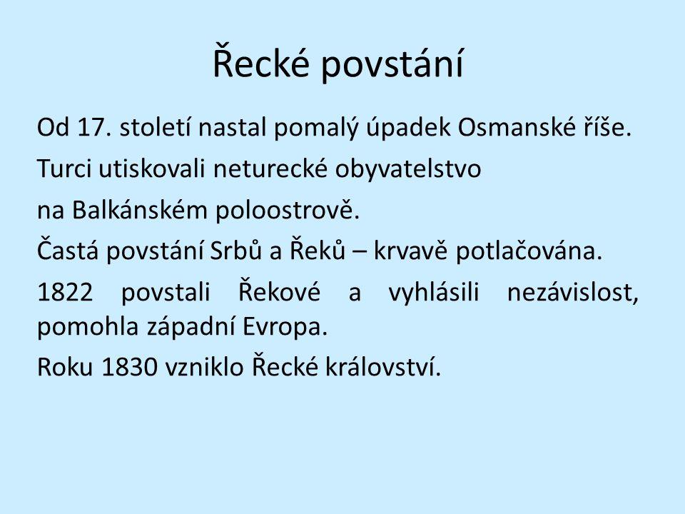 Řecké povstání Od 17. století nastal pomalý úpadek Osmanské říše. Turci utiskovali neturecké obyvatelstvo na Balkánském poloostrově. Častá povstání Sr
