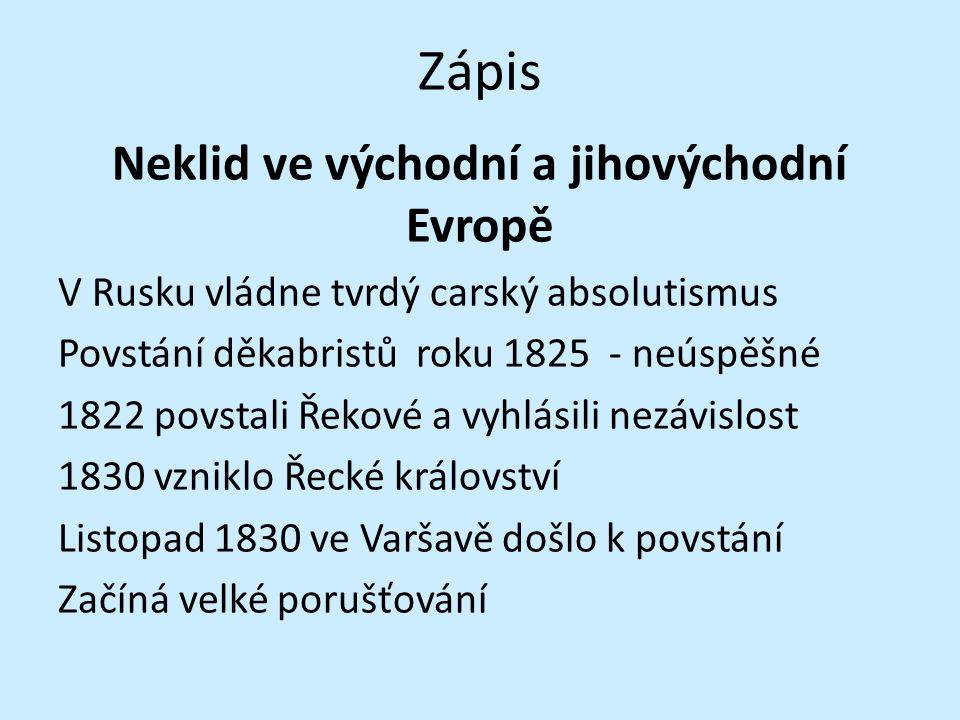 Zápis Neklid ve východní a jihovýchodní Evropě V Rusku vládne tvrdý carský absolutismus Povstání děkabristů roku 1825 - neúspěšné 1822 povstali Řekové