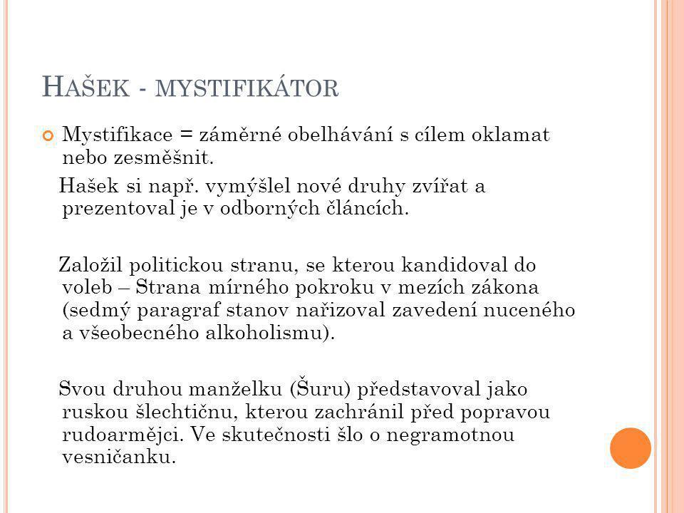 H AŠEK - MYSTIFIKÁTOR Mystifikace = záměrné obelhávání s cílem oklamat nebo zesměšnit.