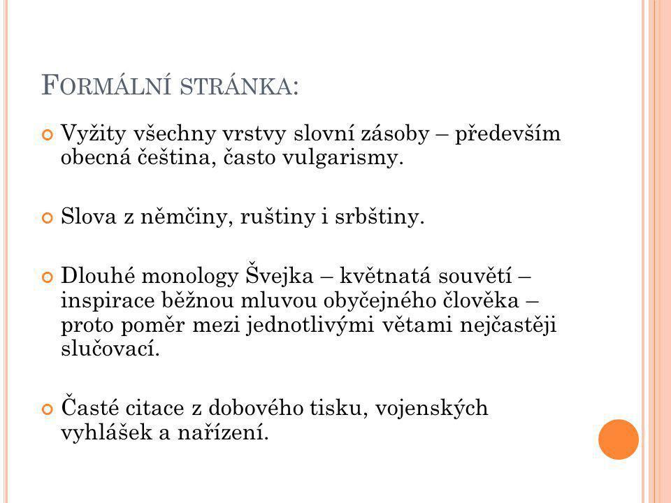 F ORMÁLNÍ STRÁNKA : Vyžity všechny vrstvy slovní zásoby – především obecná čeština, často vulgarismy.