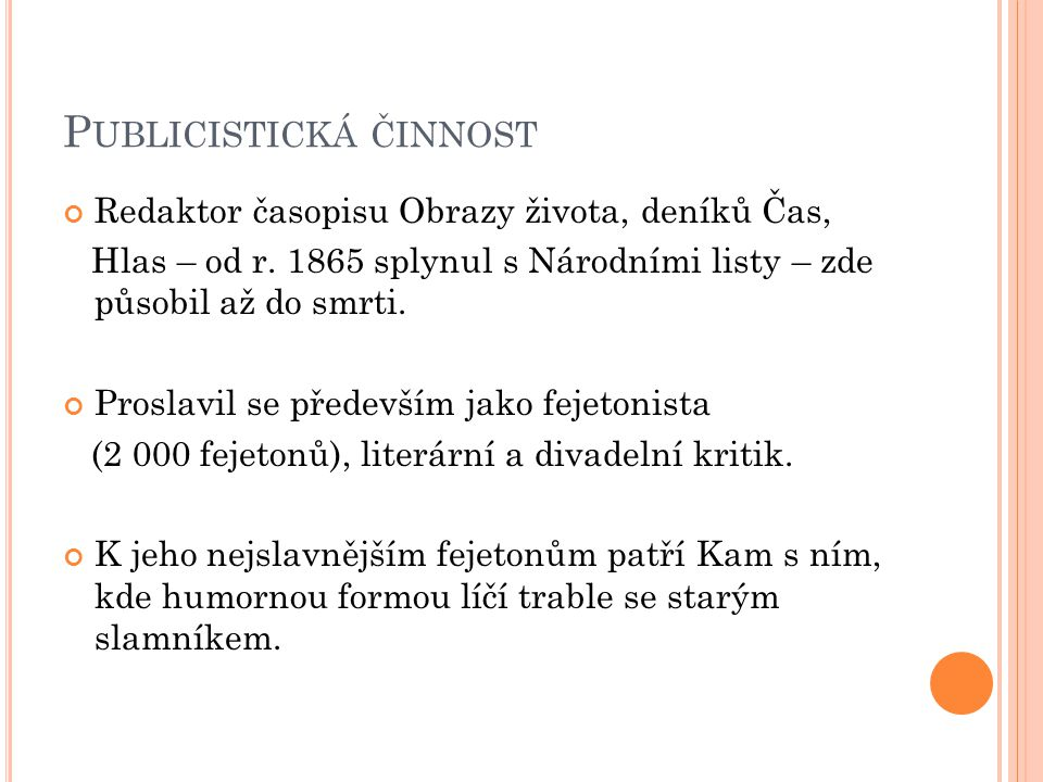 P UBLICISTICKÁ ČINNOST Redaktor časopisu Obrazy života, deníků Čas, Hlas – od r.