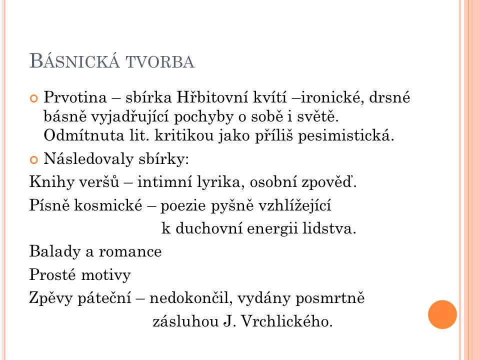 B ÁSNICKÁ TVORBA Prvotina – sbírka Hřbitovní kvítí –ironické, drsné básně vyjadřující pochyby o sobě i světě.