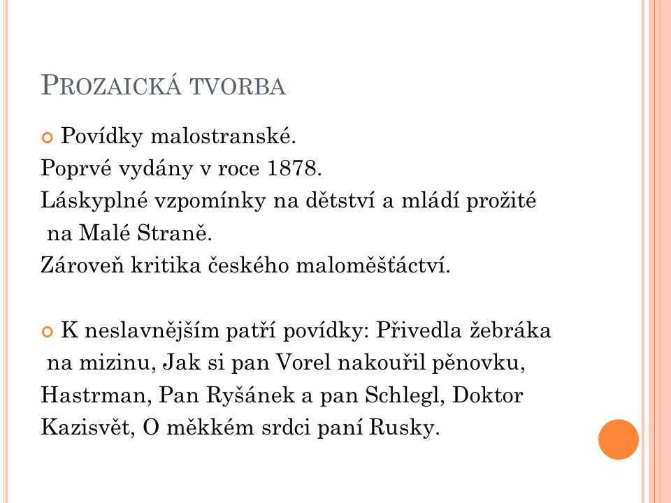 P ROZAICKÁ TVORBA Povídky malostranské. Poprvé vydány v roce 1878.