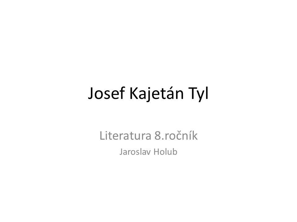 Josef Kajetán Tyl Literatura 8.ročník Jaroslav Holub