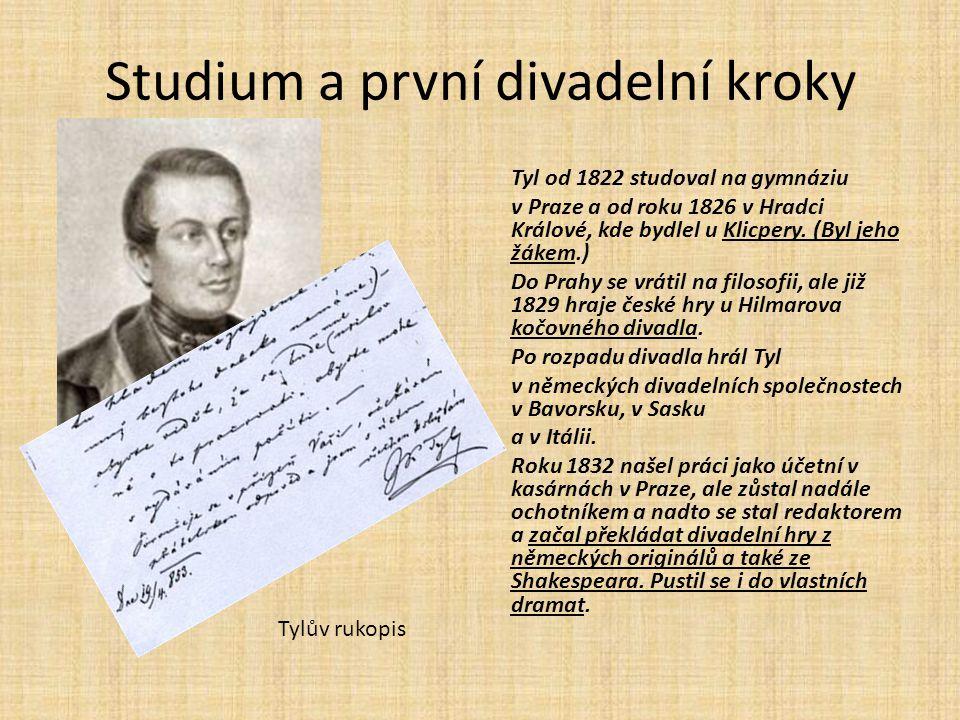 Studium a první divadelní kroky Tyl od 1822 studoval na gymnáziu v Praze a od roku 1826 v Hradci Králové, kde bydlel u Klicpery. (Byl jeho žákem.) Do