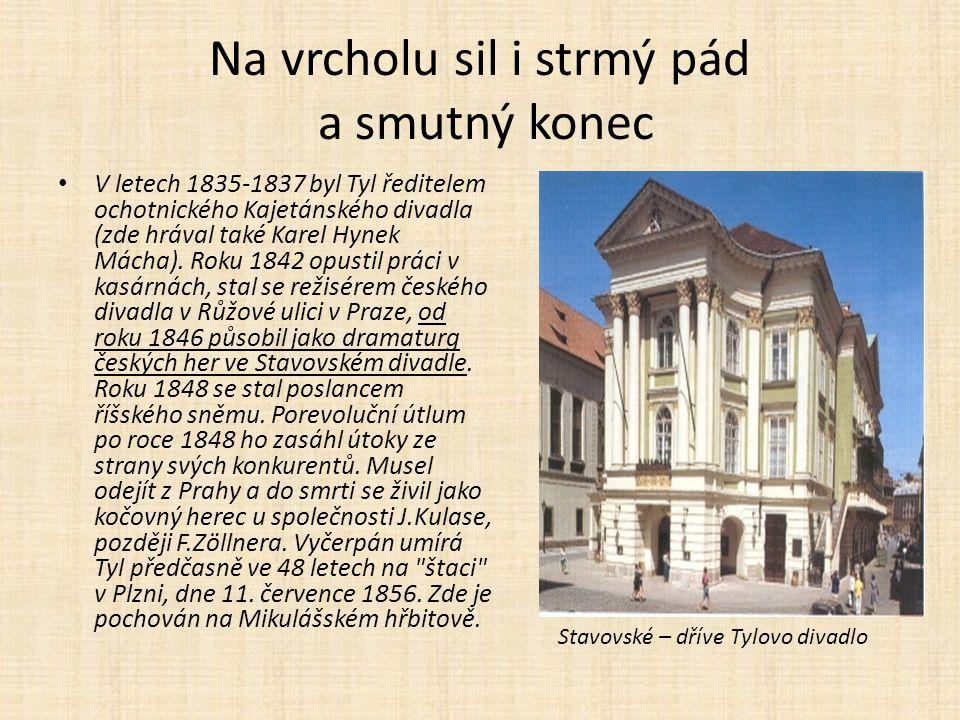 Na vrcholu sil i strmý pád a smutný konec V letech 1835-1837 byl Tyl ředitelem ochotnického Kajetánského divadla (zde hrával také Karel Hynek Mácha).