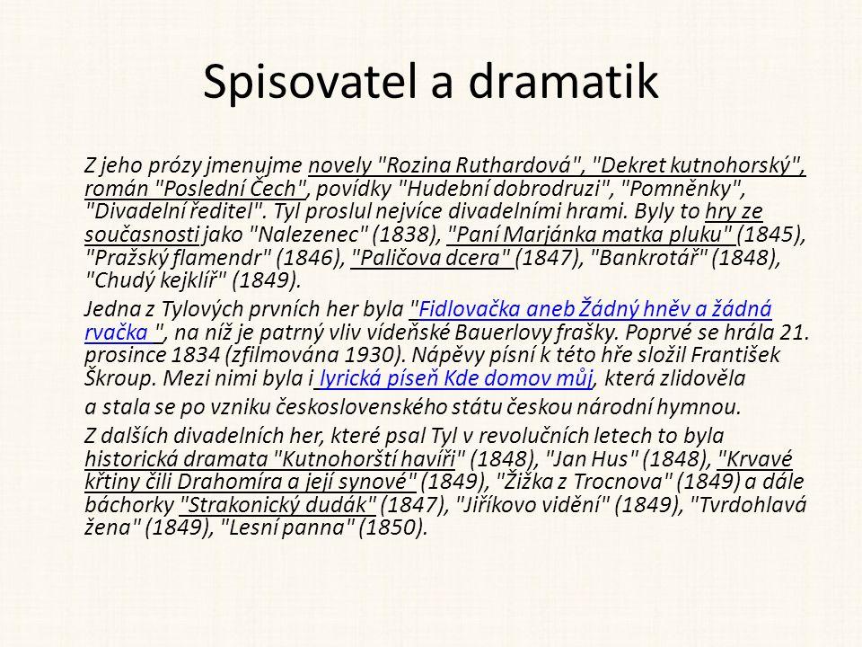 Spisovatel a dramatik Z jeho prózy jmenujme novely Rozina Ruthardová , Dekret kutnohorský , román Poslední Čech , povídky Hudební dobrodruzi , Pomněnky , Divadelní ředitel .