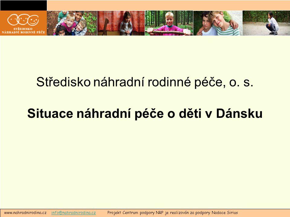 Vývoj systému náhradní péče o děti v Dánsku  Od péče institucionální k péči poskytované v pěstounských rodinách  Od poloviny 70.