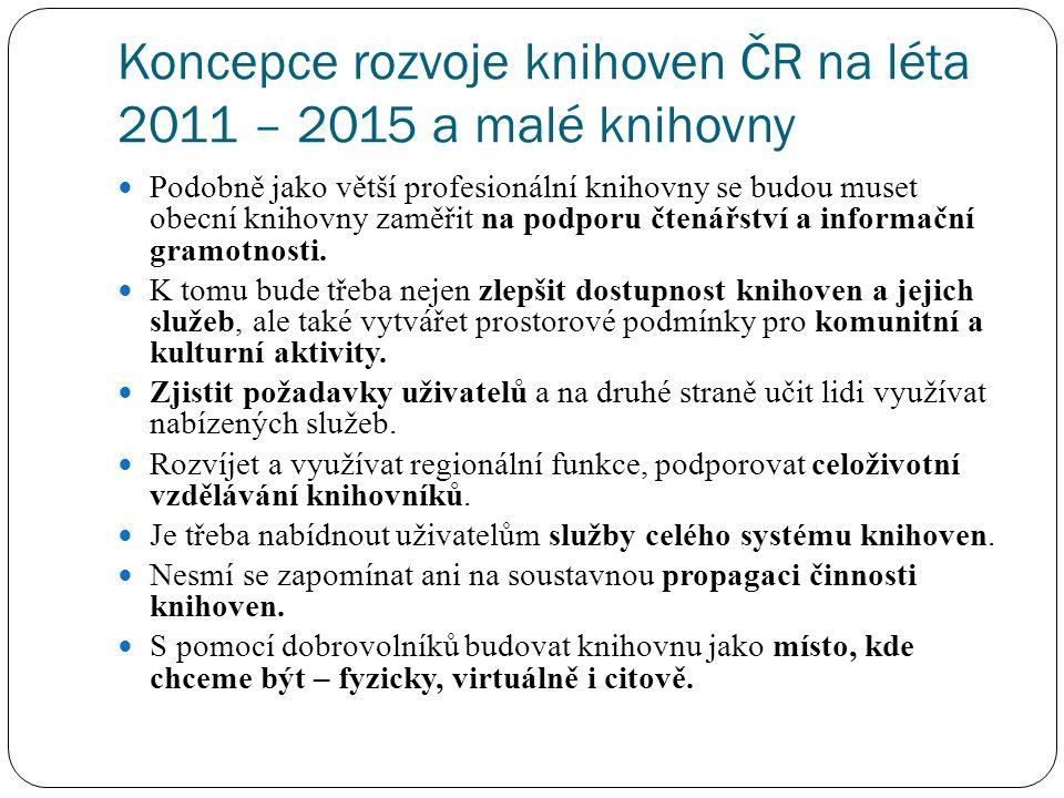 Koncepce rozvoje knihoven ČR na léta 2011 – 2015 a malé knihovny Podobně jako větší profesionální knihovny se budou muset obecní knihovny zaměřit na p
