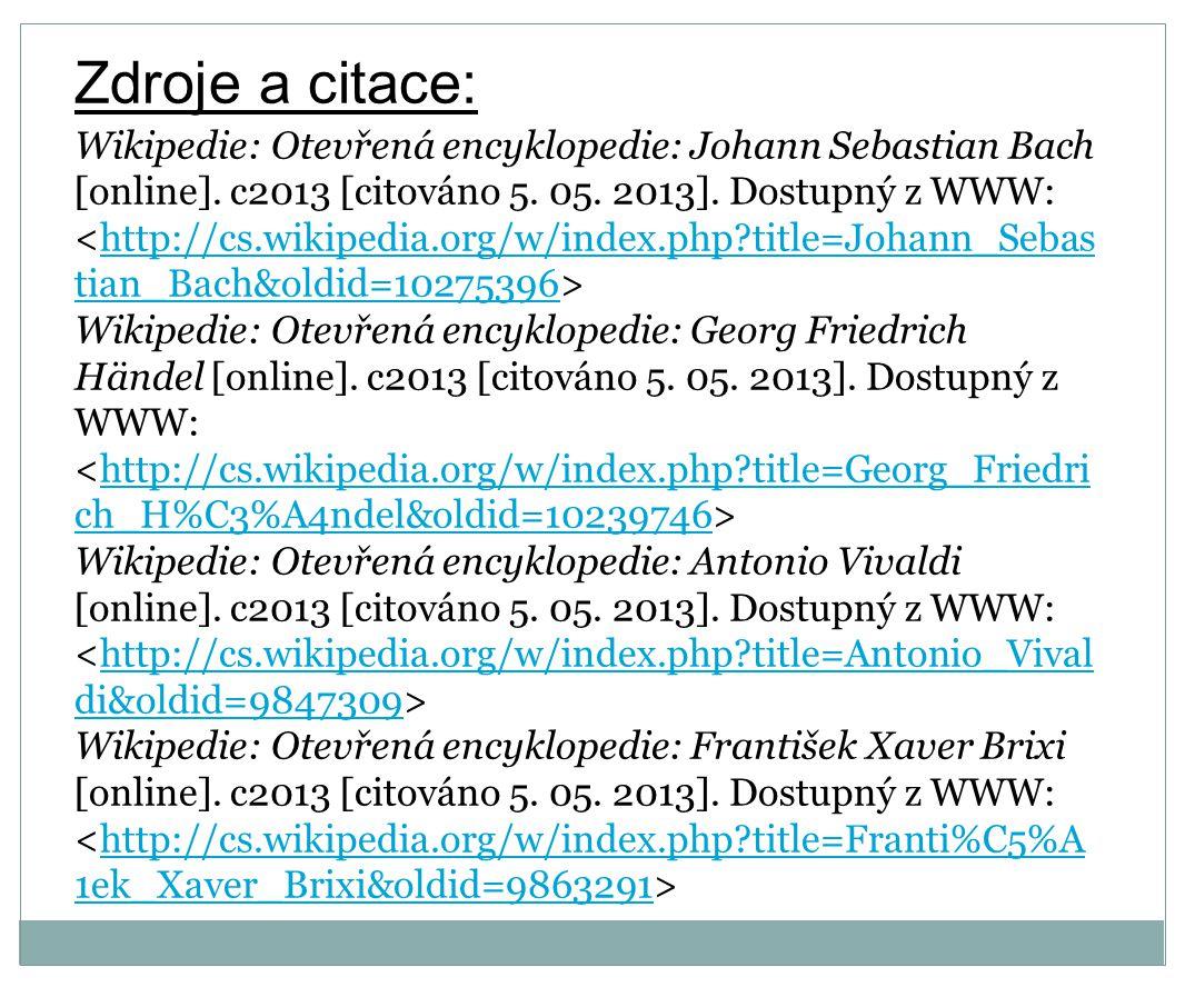 Zdroje a citace: Wikipedie: Otevřená encyklopedie: Johann Sebastian Bach [online]. c2013 [citováno 5. 05. 2013]. Dostupný z WWW: http://cs.wikipedia.o