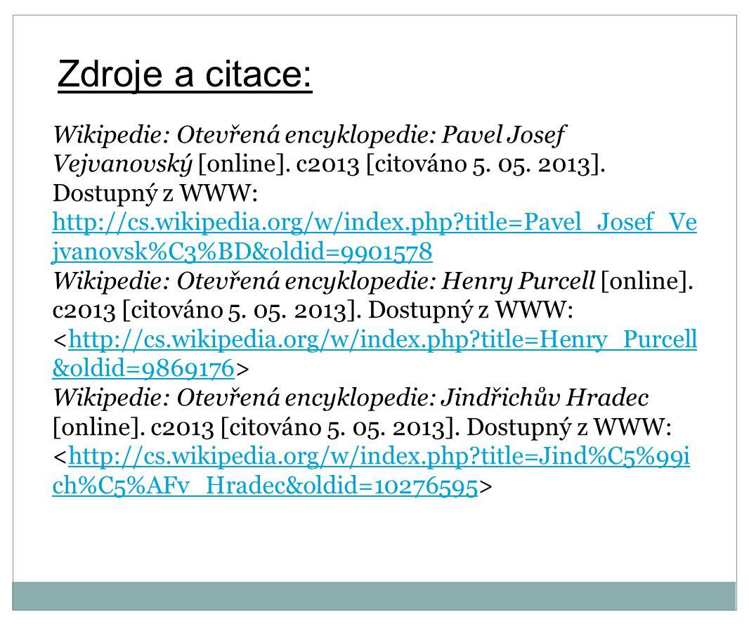 Zdroje a citace: Wikipedie: Otevřená encyklopedie: Pavel Josef Vejvanovský [online]. c2013 [citováno 5. 05. 2013]. Dostupný z WWW: http://cs.wikipedia