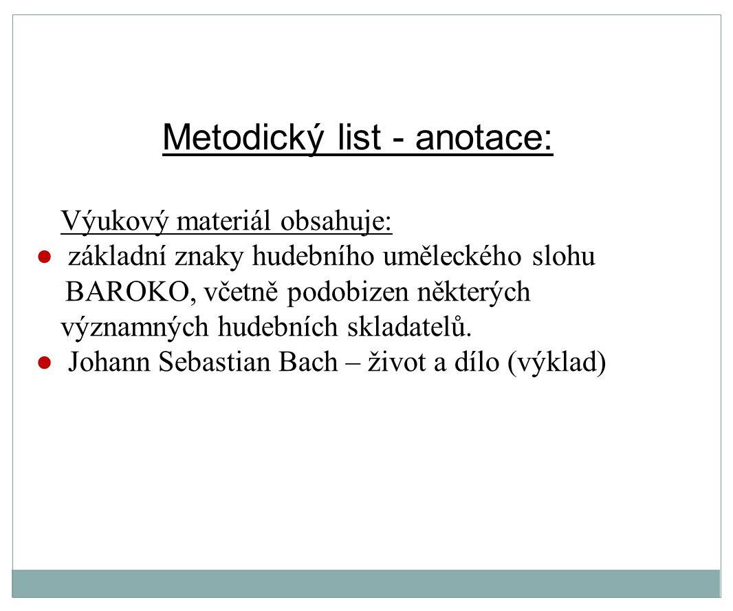 Metodický list - anotace: Výukový materiál obsahuje: ● základní znaky hudebního uměleckého slohu BAROKO, včetně podobizen některých významných hudební