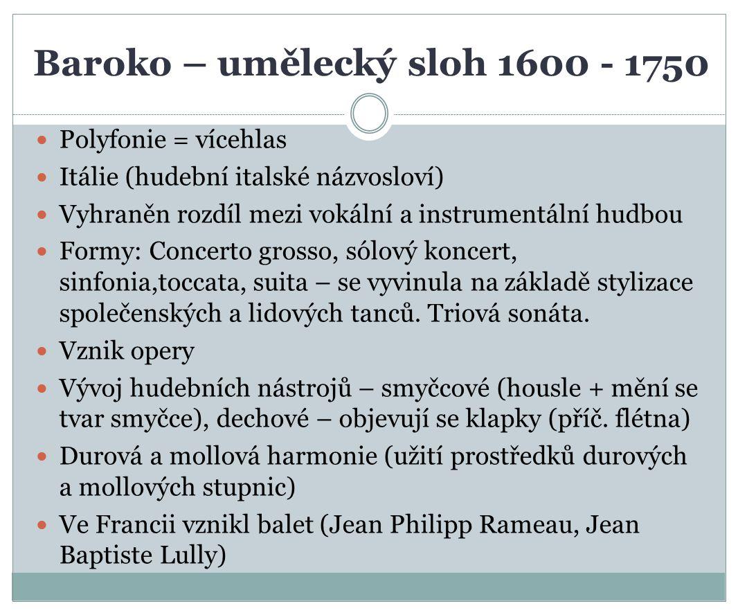 Baroko – umělecký sloh 1600 - 1750 Polyfonie = vícehlas Itálie (hudební italské názvosloví) Vyhraněn rozdíl mezi vokální a instrumentální hudbou Formy