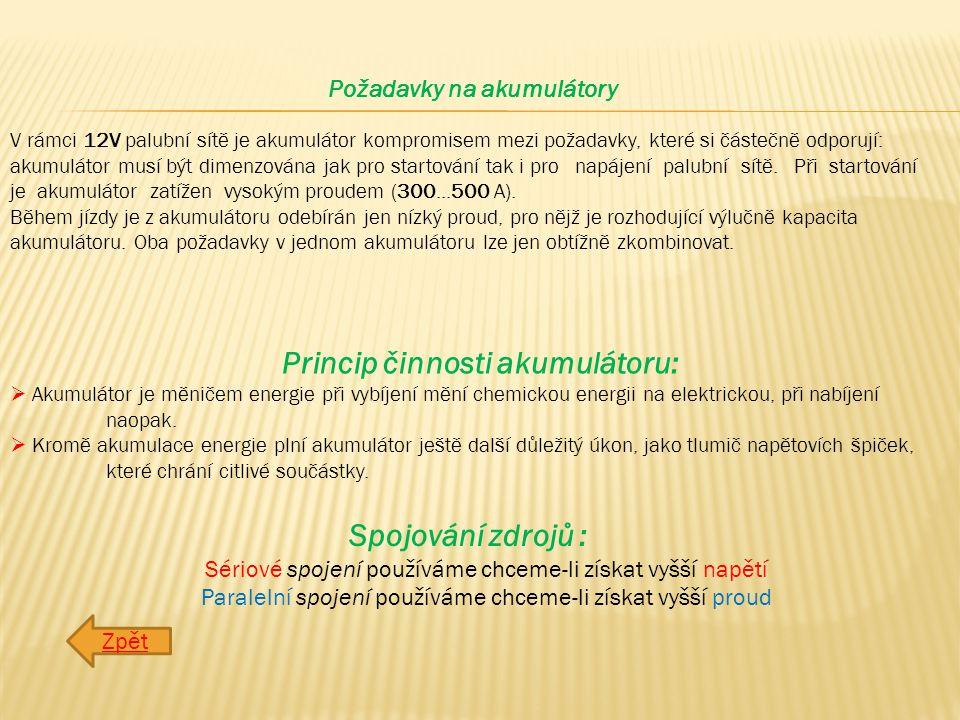 Požadavky na akumulátory V rámci 12V palubní sítě je akumulátor kompromisem mezi požadavky, které si částečně odporují: akumulátor musí být dimenzována jak pro startování tak i pro napájení palubní sítě.