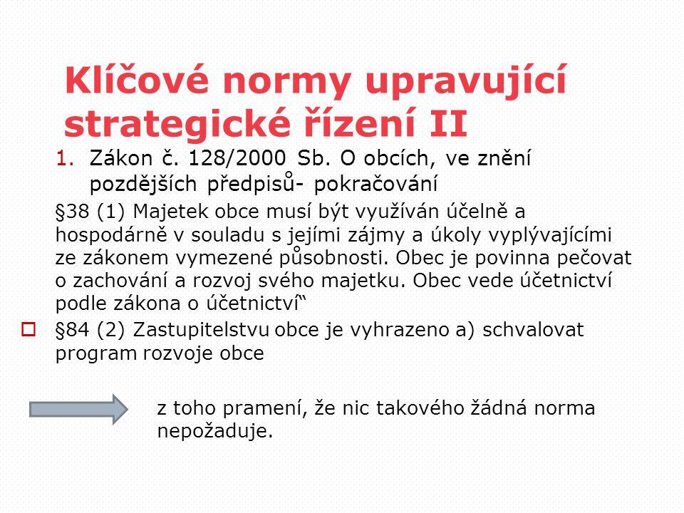Klíčové normy upravující strategické řízení II 1.Zákon č. 128/2000 Sb. O obcích, ve znění pozdějších předpisů- pokračování §38 (1) Majetek obce musí b