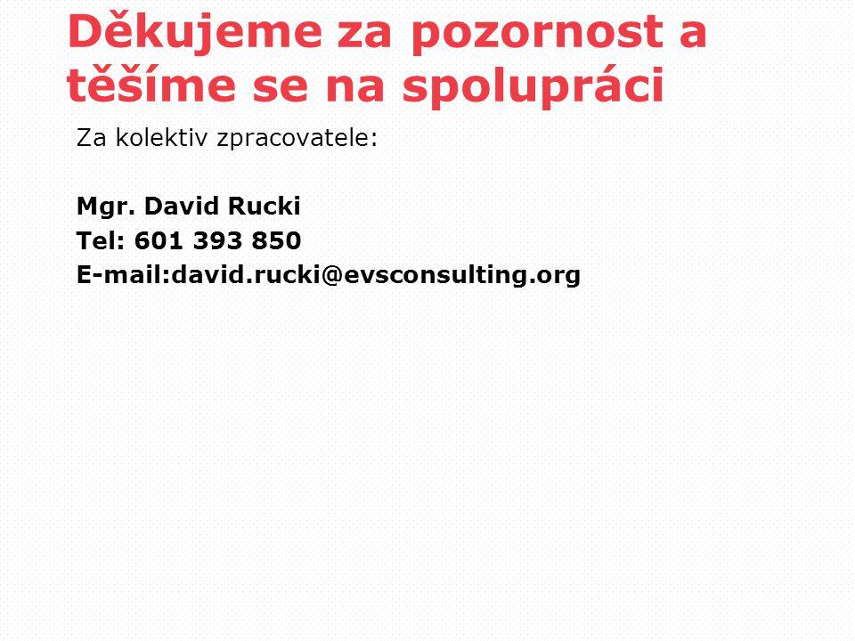 Děkujeme za pozornost a těšíme se na spolupráci Za kolektiv zpracovatele: Mgr. David Rucki Tel: 601 393 850 E-mail:david.rucki@evsconsulting.org