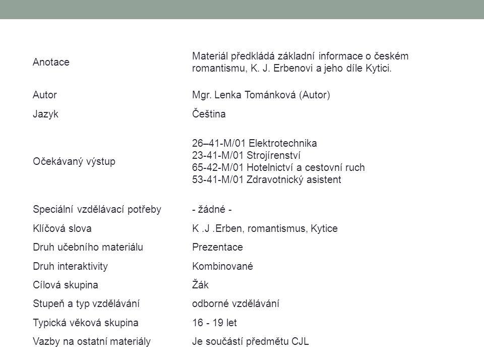 Anotace Materiál předkládá základní informace o českém romantismu, K. J. Erbenovi a jeho díle Kytici. AutorMgr. Lenka Tománková (Autor) JazykČeština O
