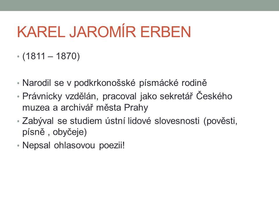 KAREL JAROMÍR ERBEN (1811 – 1870) Narodil se v podkrkonošské písmácké rodině Právnicky vzdělán, pracoval jako sekretář Českého muzea a archivář města