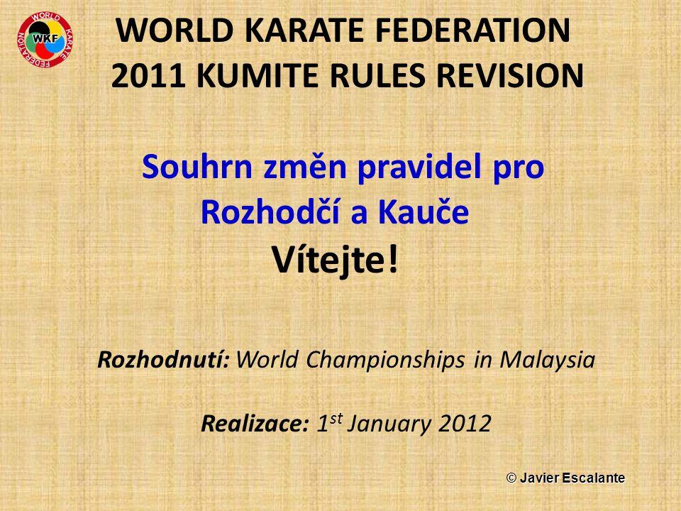 WORLD KARATE FEDERATION 2011 KUMITE RULES REVISION Souhrn změn pravidel pro Rozhodčí a Kauče Vítejte! Rozhodnutí: World Championships in Malaysia Real