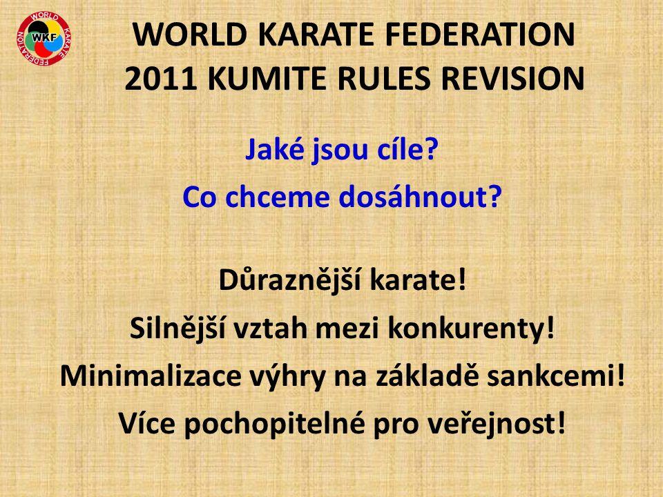 Jaké jsou cíle? Co chceme dosáhnout? Důraznější karate! Silnější vztah mezi konkurenty! Minimalizace výhry na základě sankcemi! Více pochopitelné pro