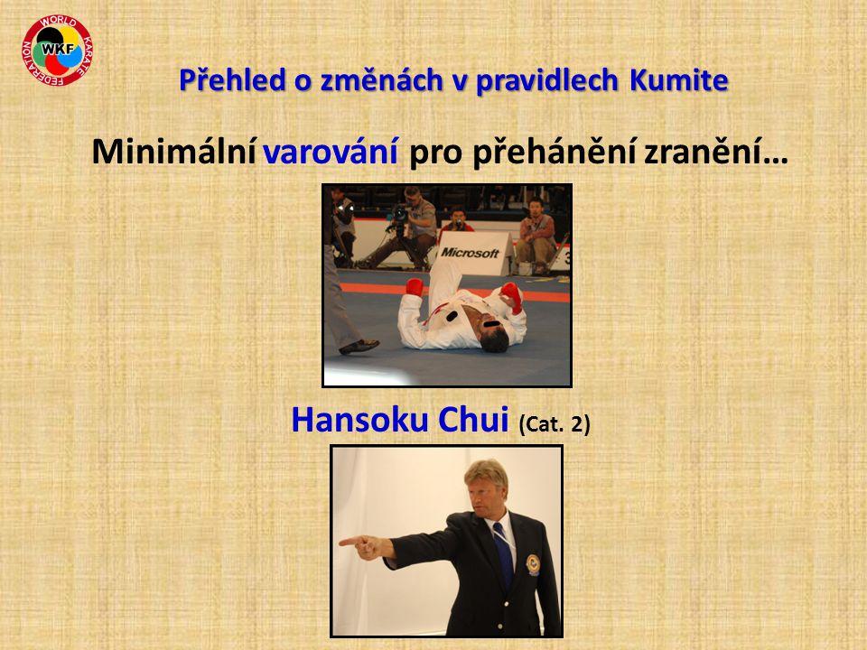 Minimální varování pro přehánění zranění… Hansoku Chui (Cat. 2) Přehled o změnách v pravidlech Kumite