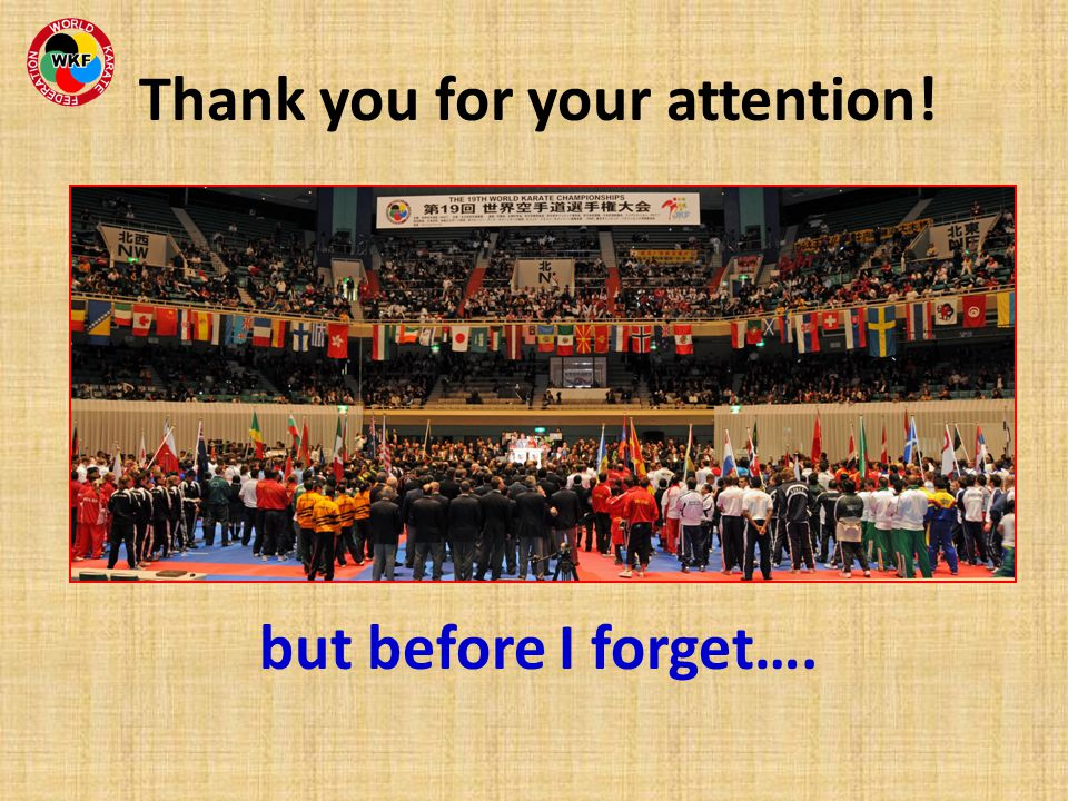 Thank you for your attention! but before I forget….