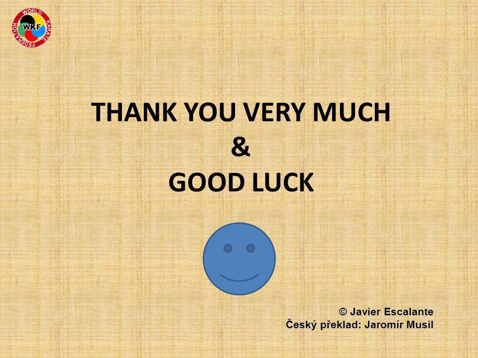 THANK YOU VERY MUCH & GOOD LUCK © Javier Escalante Český překlad: Jaromír Musil