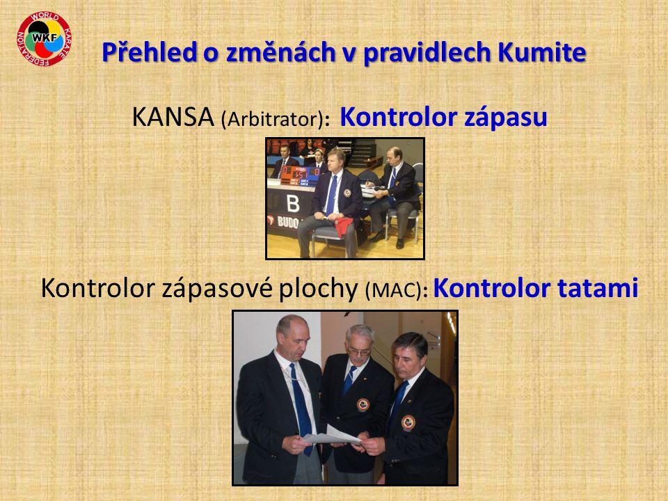 KANSA (Arbitrator): Kontrolor zápasu Kontrolor zápasové plochy (MAC): Kontrolor tatami Přehled o změnách v pravidlech Kumite