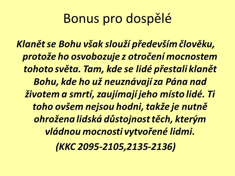 Bonus pro dospělé Klanět se Bohu však slouží především člověku, protože ho osvobozuje z otročení mocnostem tohoto světa.